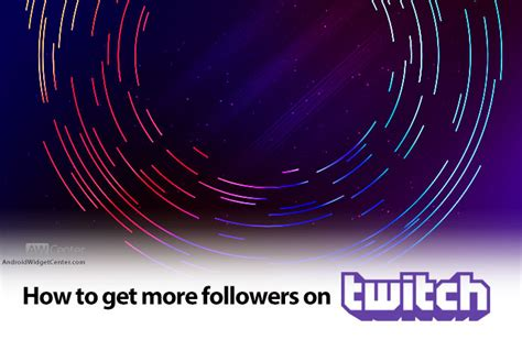 How To Get More Followers On Twitch   AW Center