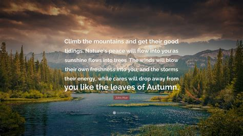 """John Muir Quote: """"Climb the mountains and get their good"""
