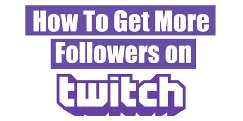 How To Get Noticed And Get More Followers On Twitch