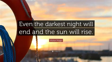 """Victor Hugo Quote: """"Even the darkest night will end and"""