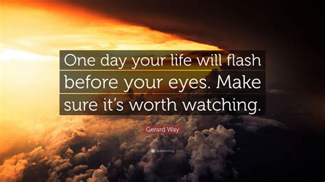 """Gerard Way Quote: """"One day your life will flash before"""