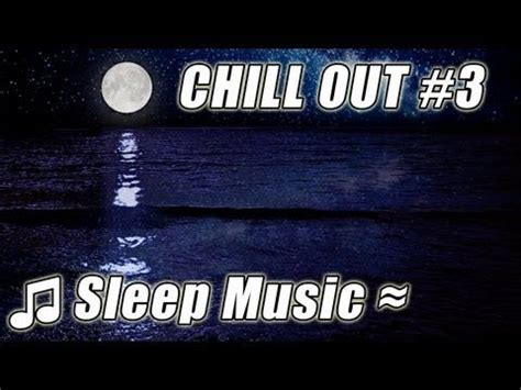 CHILL OUT MUSIC #3 Relaxing Slow Calm Ambient Trance Relax