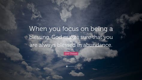 """Joel Osteen Quote: """"When you focus on being a blessing"""